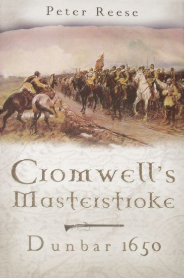 Cromwell's Masterstroke - Dunbar 1650, by Peter Reese